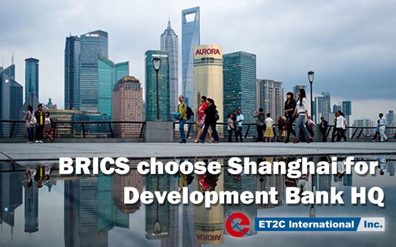 BRICS choose Shanghai for Development Bank HQ