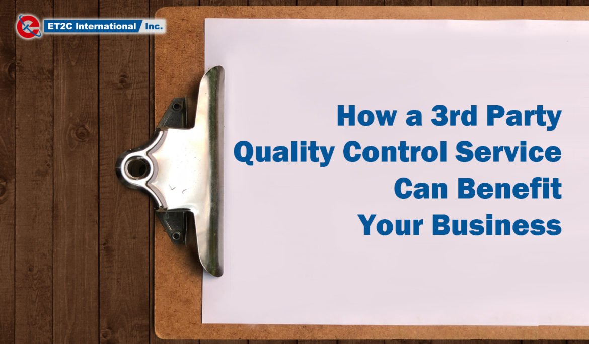 How a Third Party Quality Control Service Can Benefit Your Business