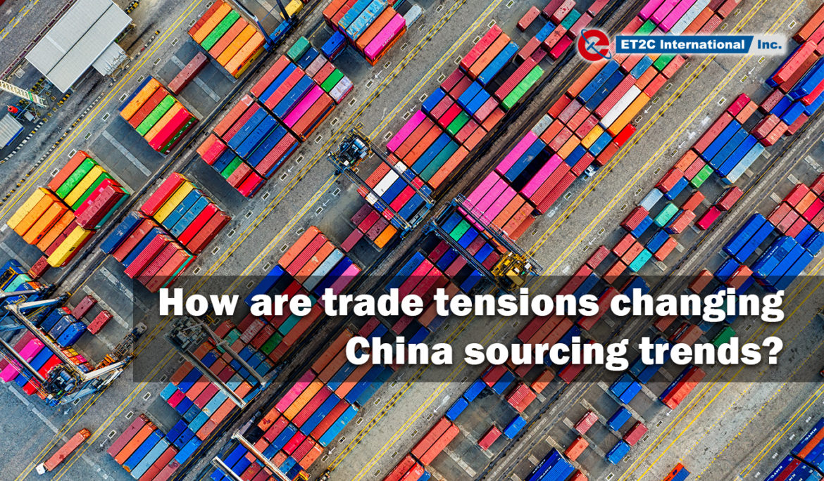 How are trade tensions changing China sourcing trends