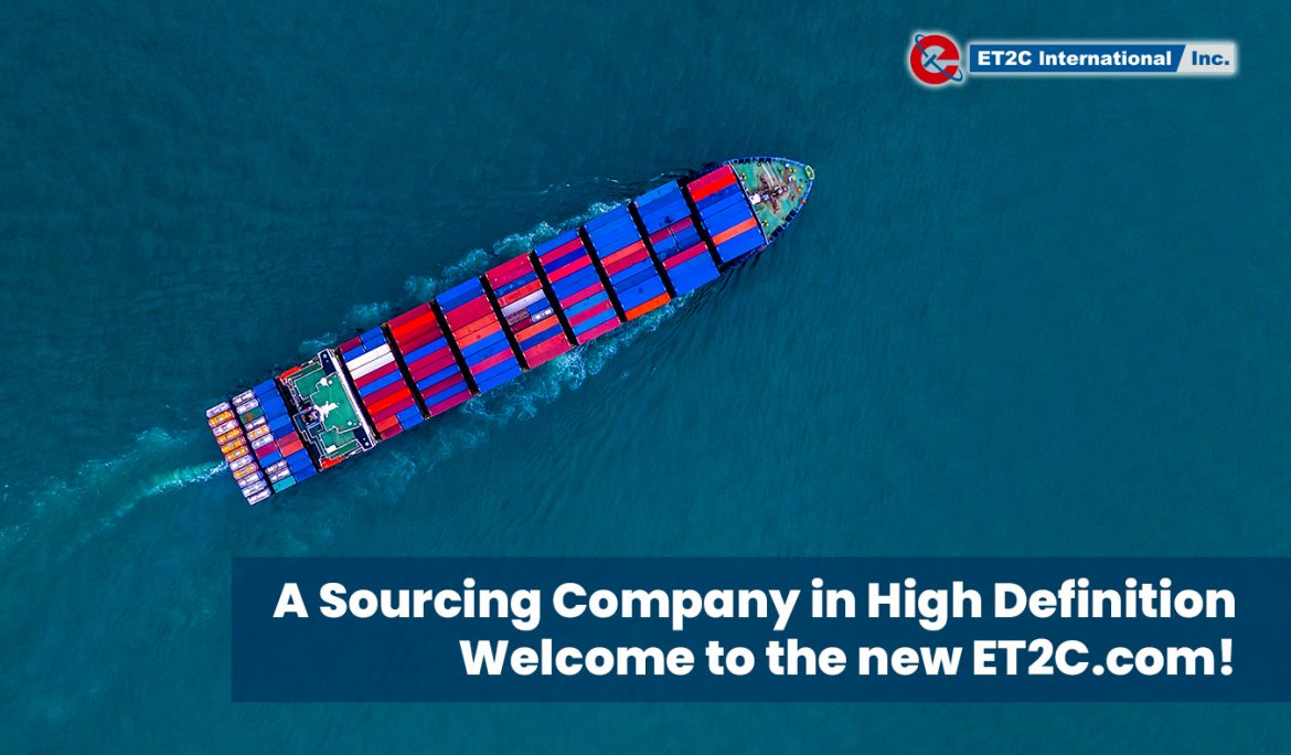 A Sourcing Company in High Definition. Welcome to the new ET2C.com!