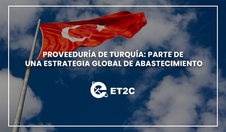 Proveeduría de Turquía: Parte de una estrategia global de abastecimiento