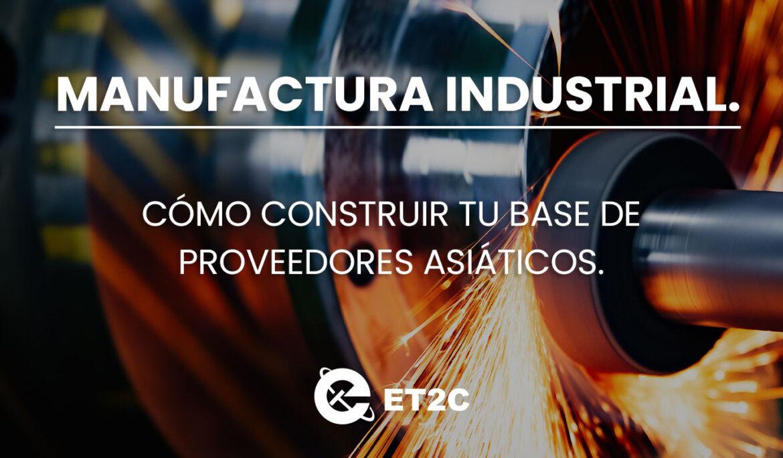 Manufactura industrial, cómo construir tu base de proveedores asiáticos