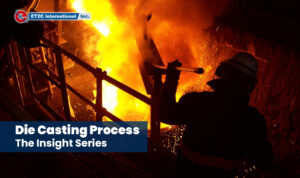 Die Casting Process The Insight Series ET2C Int. Sourcing Industrial Components