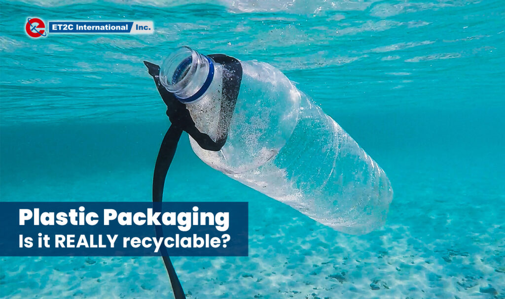 Plastic Packaging Is it REALLY recyclable ET2C int.