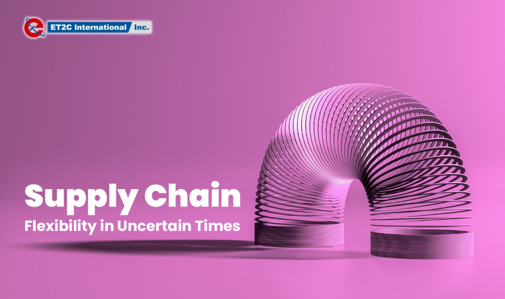 Supply Chain Flexibility in Uncertain Times ET2C International