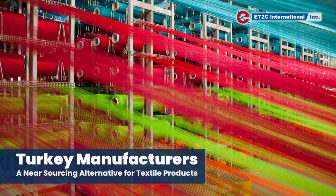 Turkey Manufacturers: A Near Sourcing Alternative for Textile Products